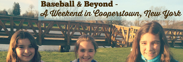 Baseball and Beyond – A Weekend in Cooperstown, New York