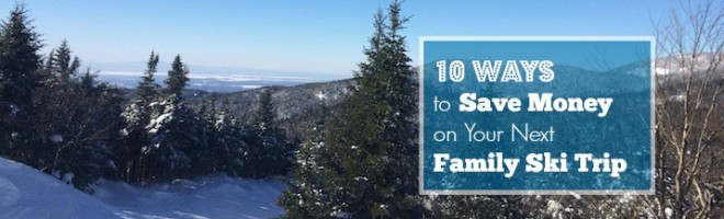 10 Easy Ways to Save Money on Your Next Family Ski Trip